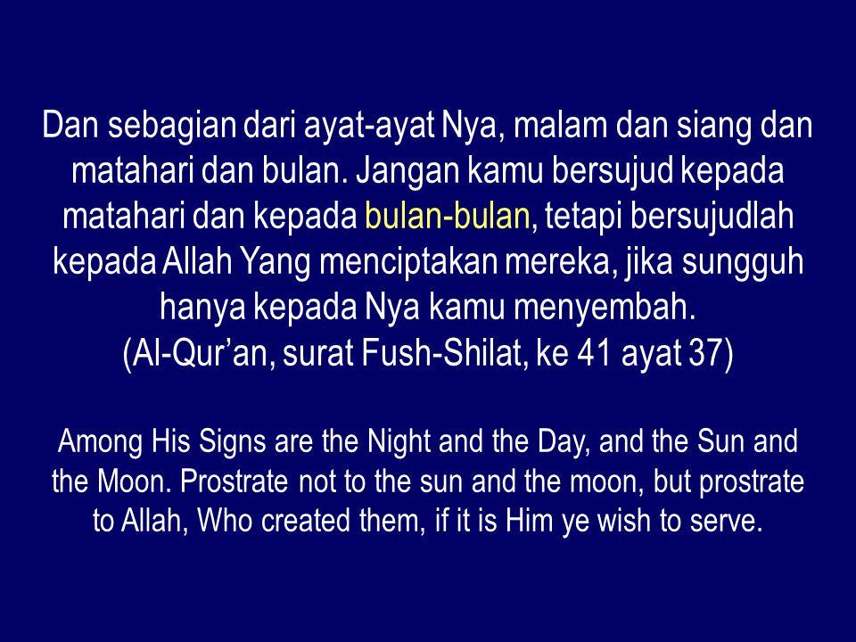 (Al-Qur'an, surat Fush-Shilat, ke 41 ayat 37)