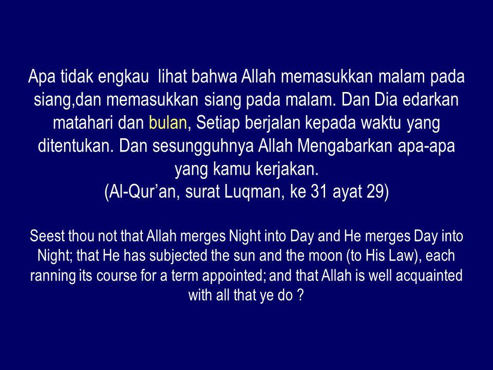 (Al-Qur'an, surat Luqman, ke 31 ayat 29)