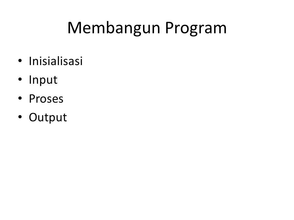 Membangun Program Inisialisasi Input Proses Output