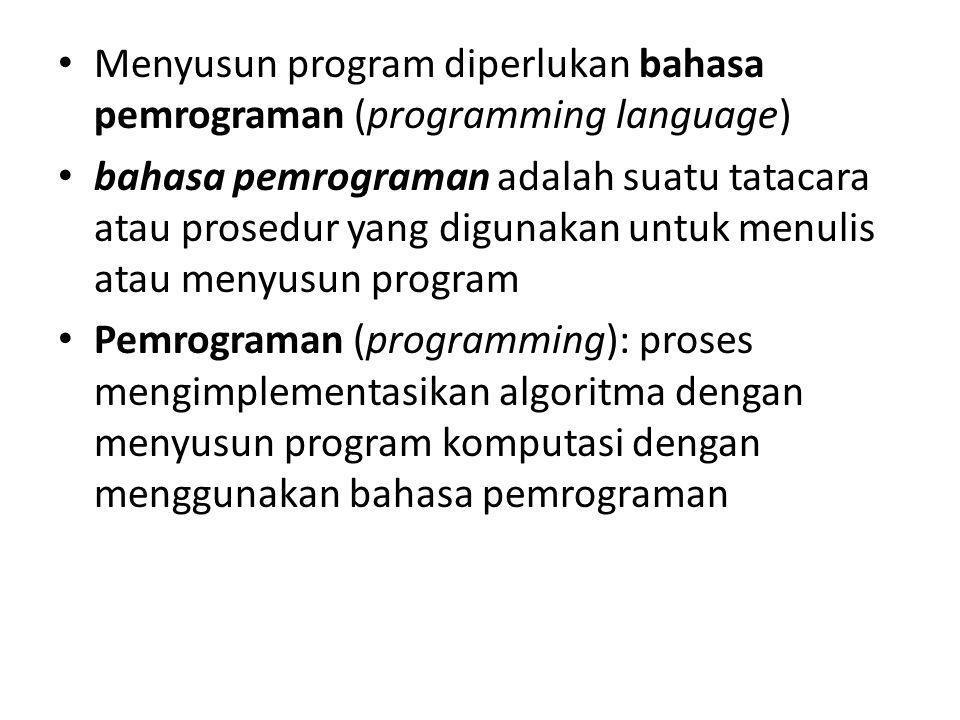Menyusun program diperlukan bahasa pemrograman (programming language)