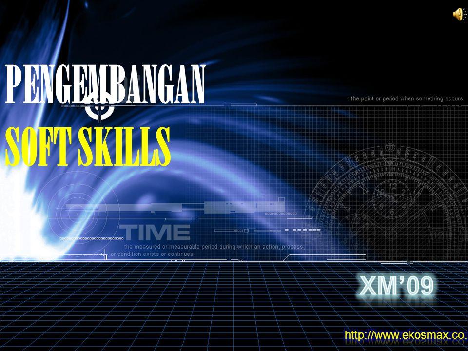PENGEMBANGAN SOFT SKILLS XM'09 http://www.ekosmax.co.cc/