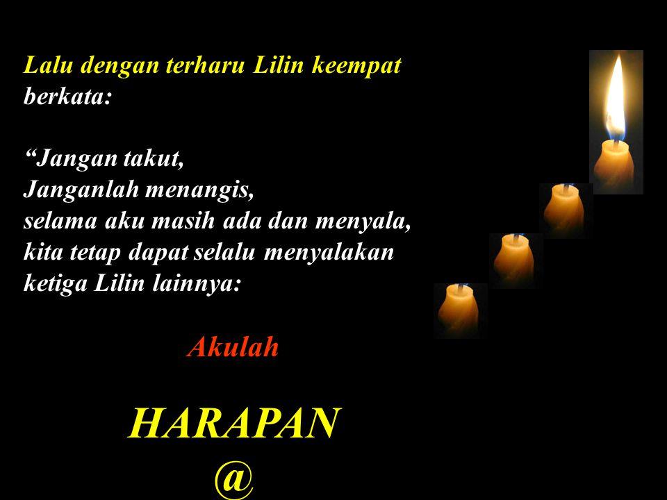 HARAPAN @ Akulah Lalu dengan terharu Lilin keempat berkata: