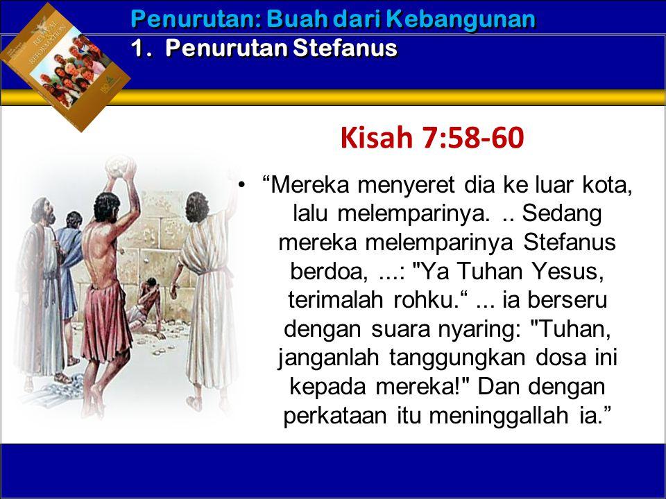 Kisah 7:58-60 Penurutan: Buah dari Kebangunan 1. Penurutan Stefanus