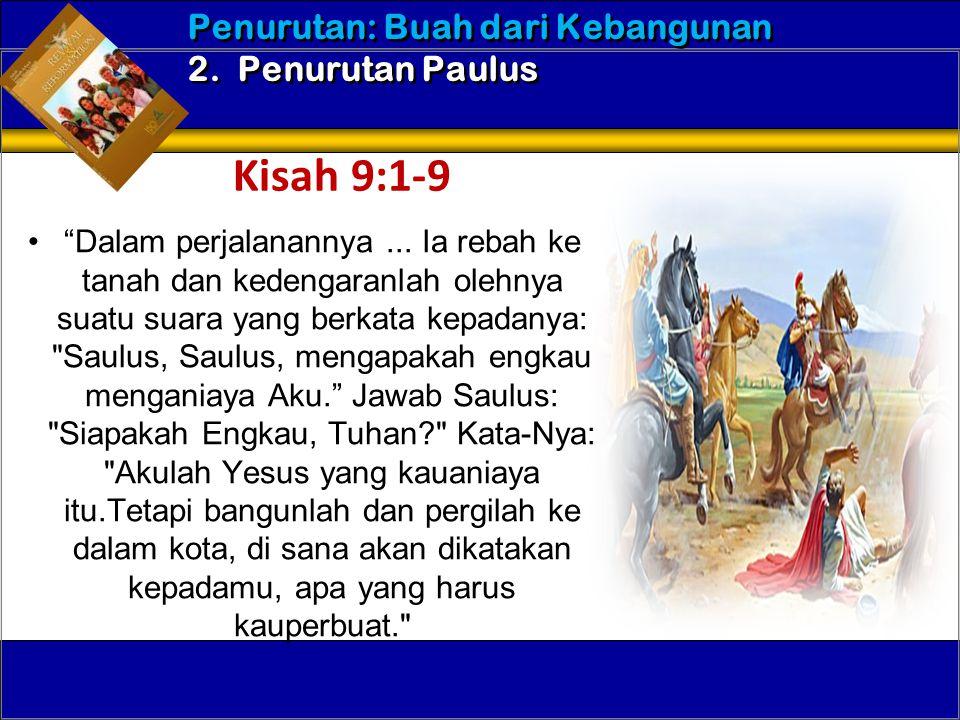 Kisah 9:1-9 Penurutan: Buah dari Kebangunan 2. Penurutan Paulus