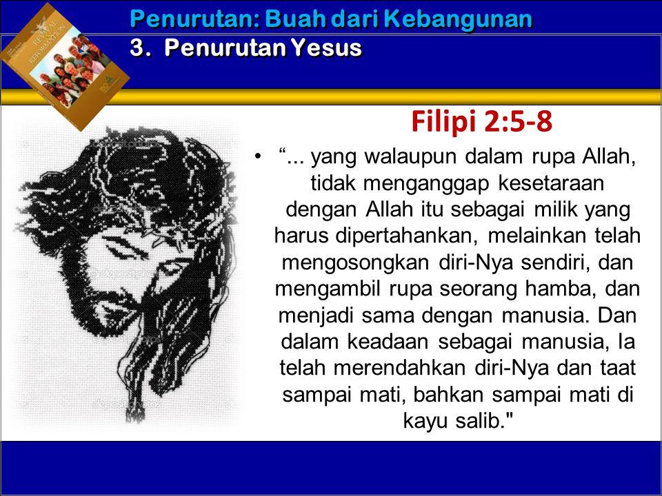 Filipi 2:5-8 Penurutan: Buah dari Kebangunan 3. Penurutan Yesus