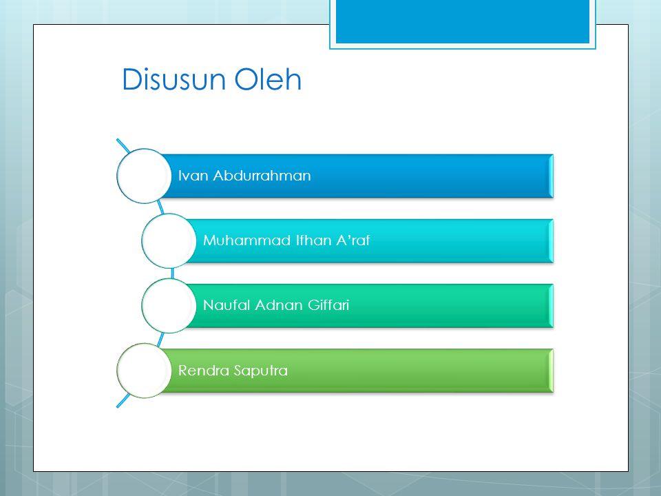 Disusun Oleh Ivan Abdurrahman Muhammad Ifhan A'raf