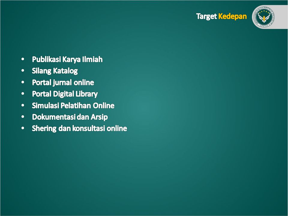 Target Kedepan Publikasi Karya Ilmiah. Silang Katalog. Portal jurnal online. Portal Digital Library.