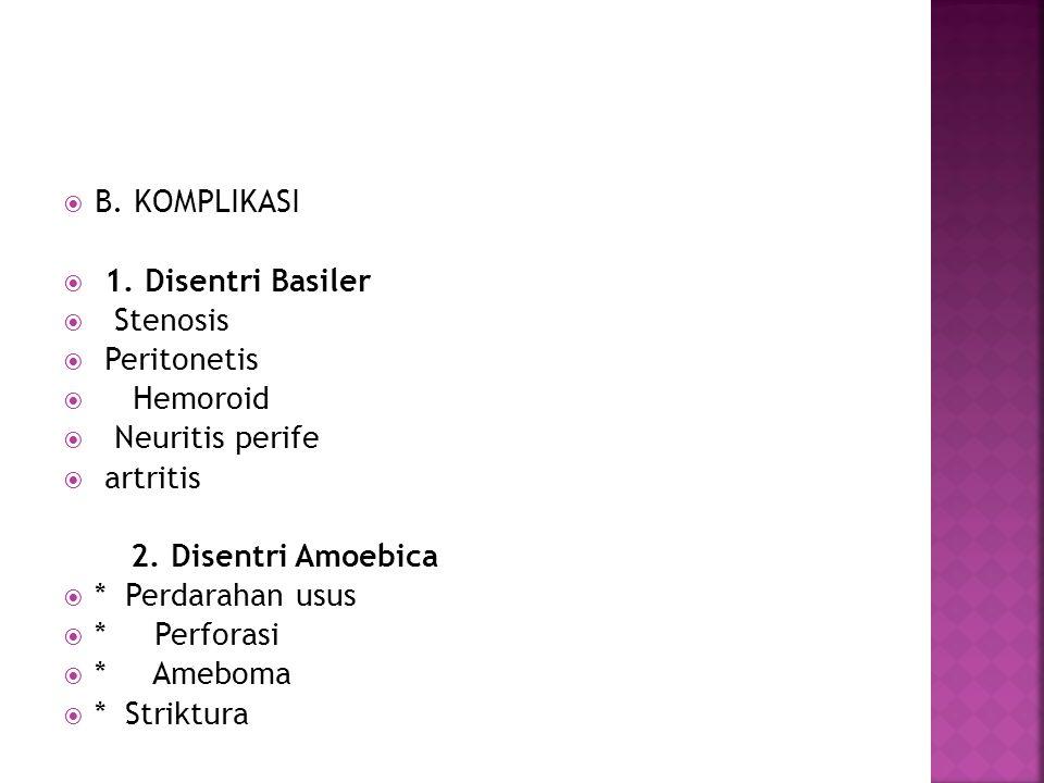 B. KOMPLIKASI 1. Disentri Basiler. Stenosis. Peritonetis. Hemoroid. Neuritis perife. artritis.