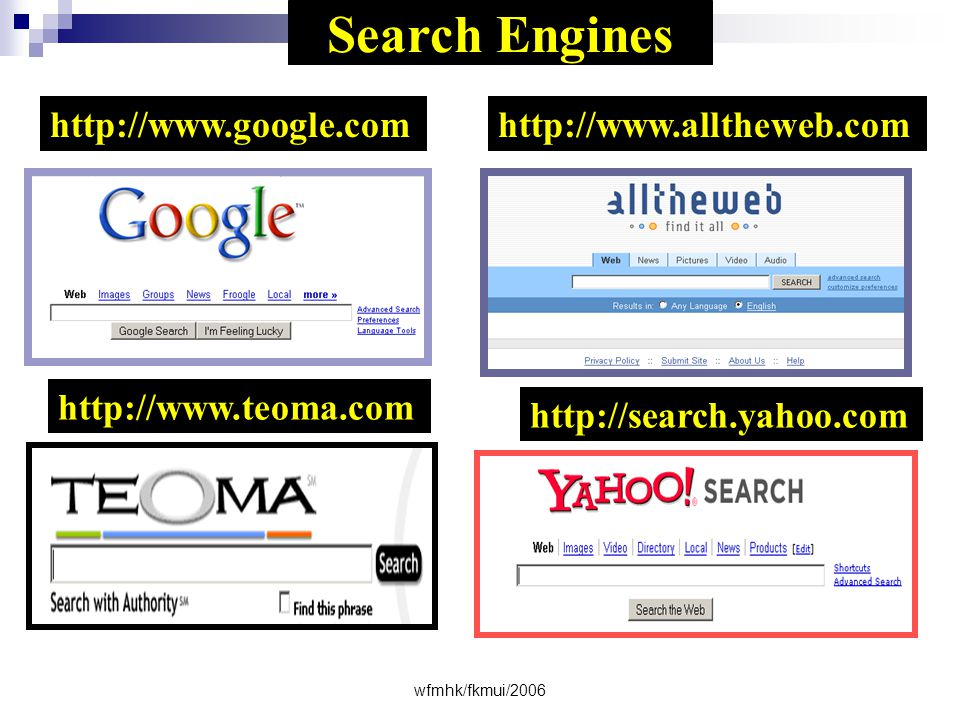Search Engines http://www.google.com http://www.alltheweb.com