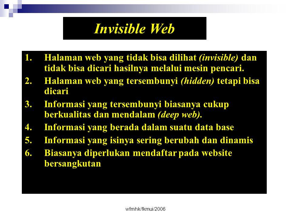 Invisible Web Halaman web yang tidak bisa dilihat (invisible) dan tidak bisa dicari hasilnya melalui mesin pencari.