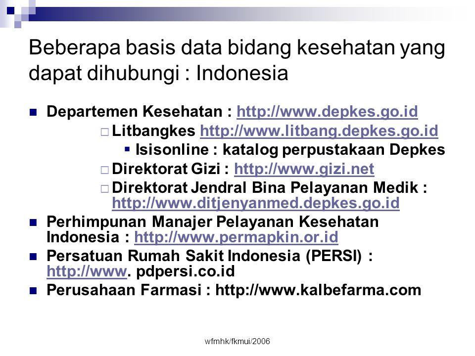 Beberapa basis data bidang kesehatan yang dapat dihubungi : Indonesia