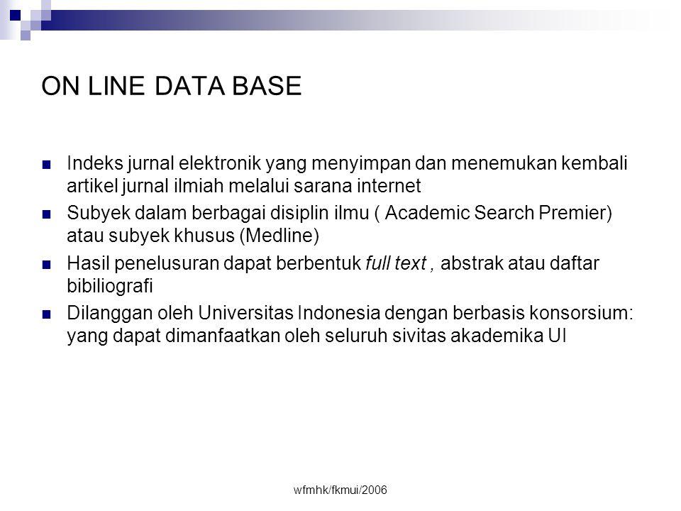 ON LINE DATA BASE Indeks jurnal elektronik yang menyimpan dan menemukan kembali artikel jurnal ilmiah melalui sarana internet.