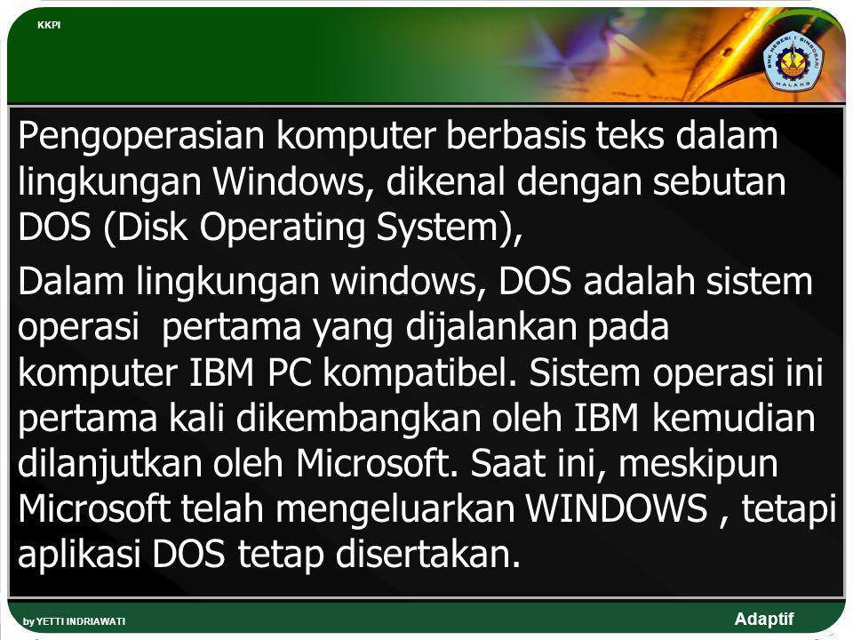 KKPI Pengoperasian komputer berbasis teks dalam lingkungan Windows, dikenal dengan sebutan DOS (Disk Operating System),