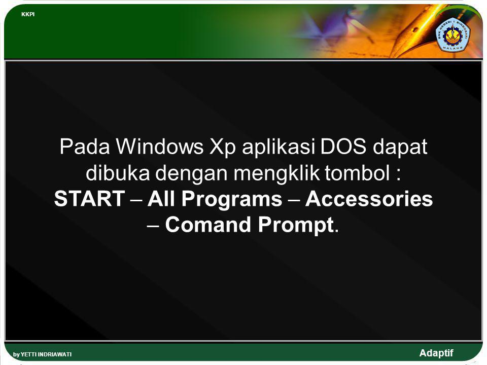 KKPI Pada Windows Xp aplikasi DOS dapat dibuka dengan mengklik tombol : START – All Programs – Accessories – Comand Prompt.