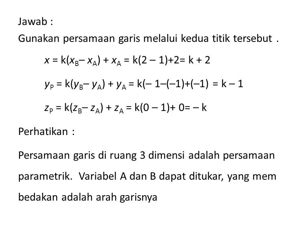 Jawab : Gunakan persamaan garis melalui kedua titik tersebut