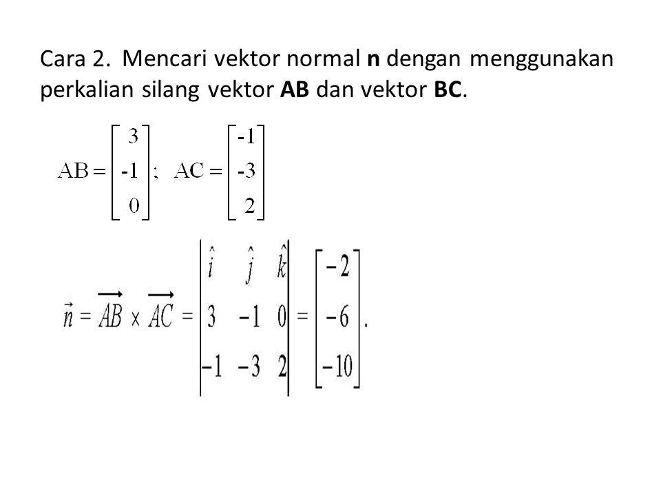 Cara 2. Mencari vektor normal n dengan menggunakan perkalian silang vektor AB dan vektor BC.