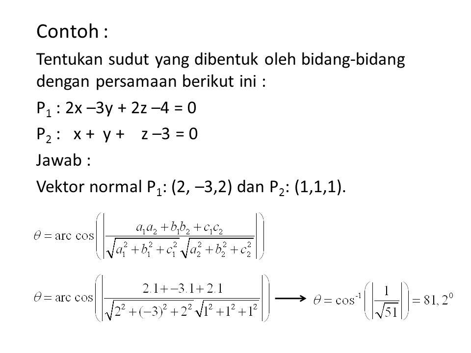 Contoh : Tentukan sudut yang dibentuk oleh bidang-bidang dengan persamaan berikut ini : P1 : 2x –3y + 2z –4 = 0.