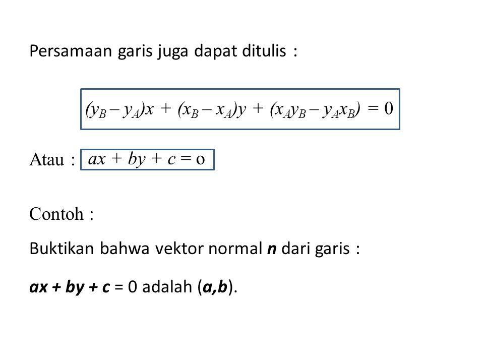 Persamaan garis juga dapat ditulis : Atau : Contoh : Buktikan bahwa vektor normal n dari garis : ax + by + c = 0 adalah (a,b).