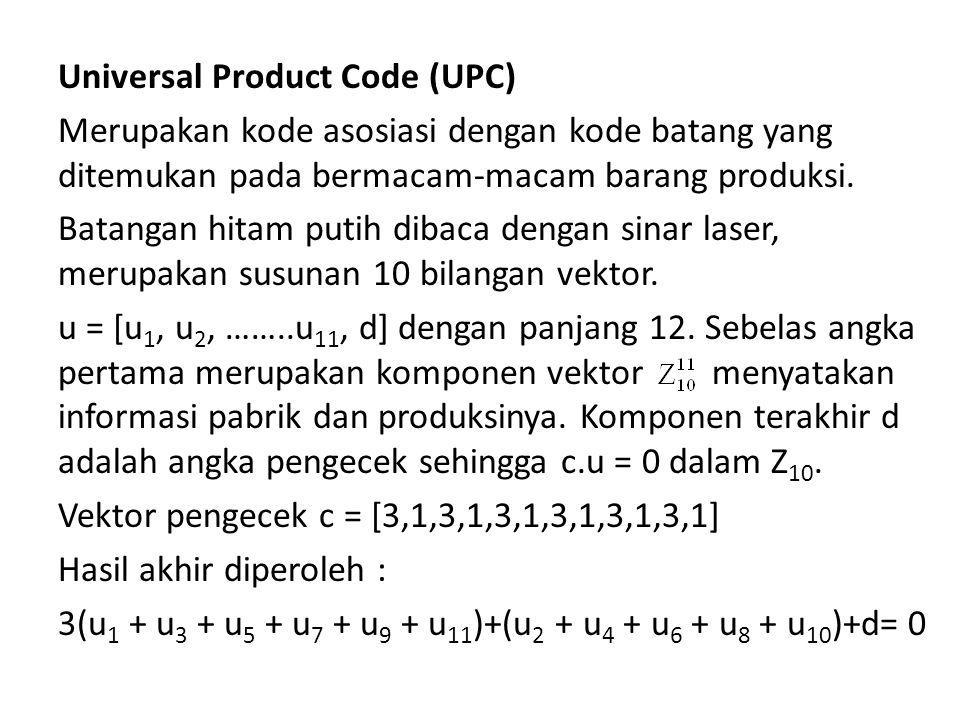 Universal Product Code (UPC) Merupakan kode asosiasi dengan kode batang yang ditemukan pada bermacam-macam barang produksi.