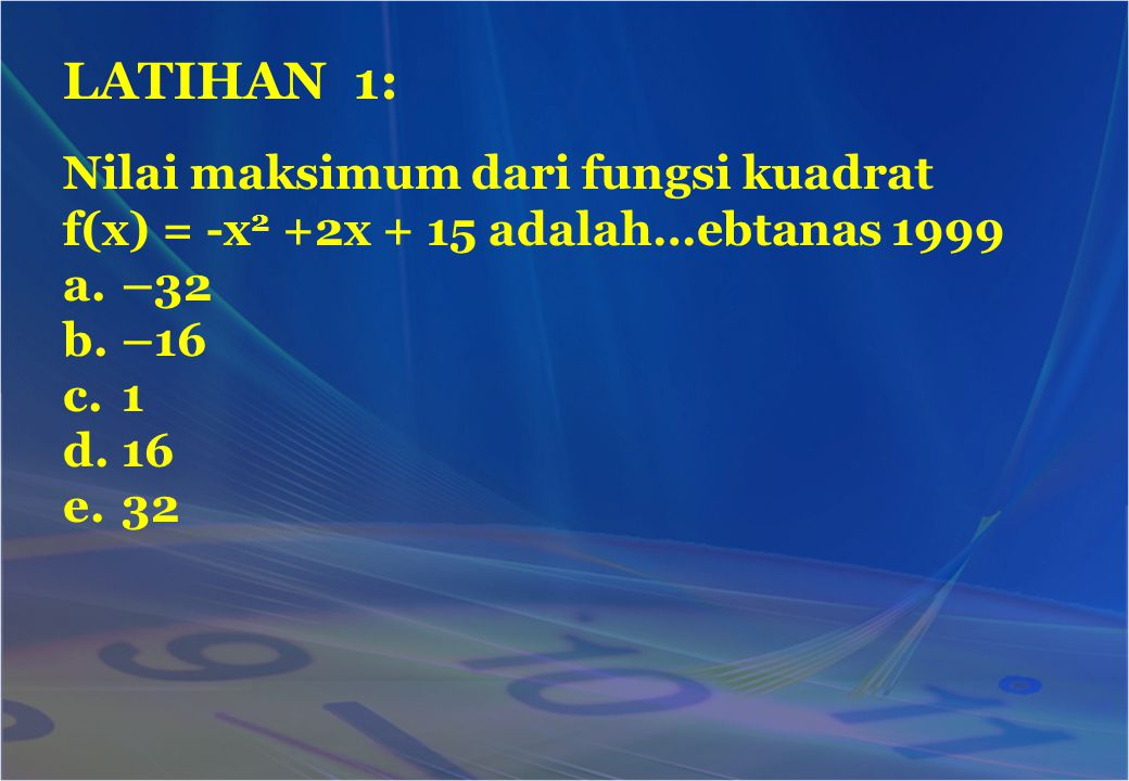 LATIHAN 1: Nilai maksimum dari fungsi kuadrat