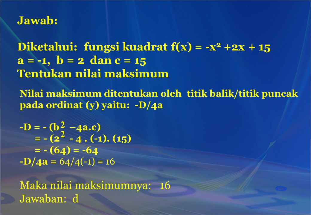 Diketahui: fungsi kuadrat f(x) = -x2 +2x + 15 a = -1, b = 2 dan c = 15