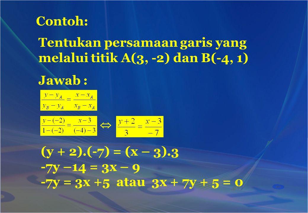 Tentukan persamaan garis yang melalui titik A(3, -2) dan B(-4, 1)
