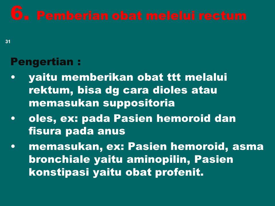 6. Pemberian obat melelui rectum
