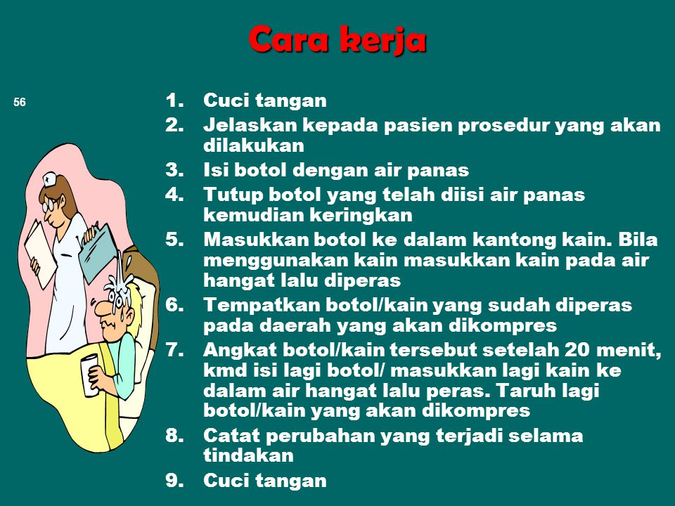 11/23/2009 Cara kerja. Cuci tangan. Jelaskan kepada pasien prosedur yang akan dilakukan. Isi botol dengan air panas.