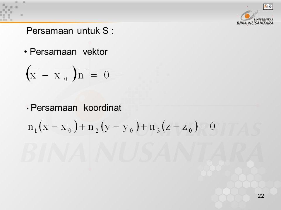 Persamaan untuk S : Persamaan vektor Persamaan koordinat