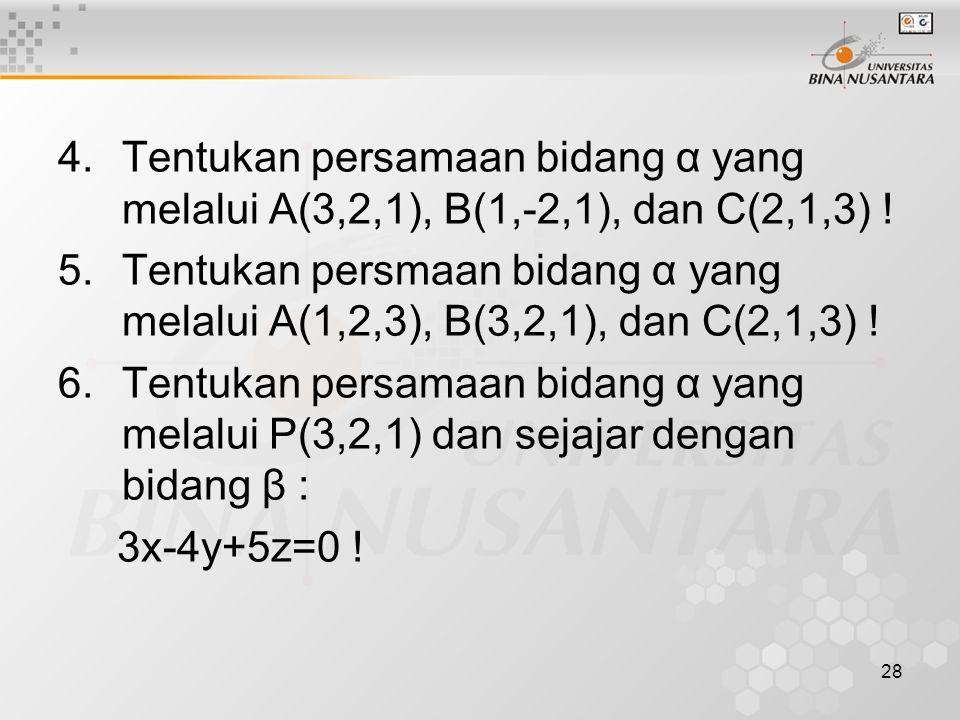 Tentukan persamaan bidang α yang melalui A(3,2,1), B(1,-2,1), dan C(2,1,3) !