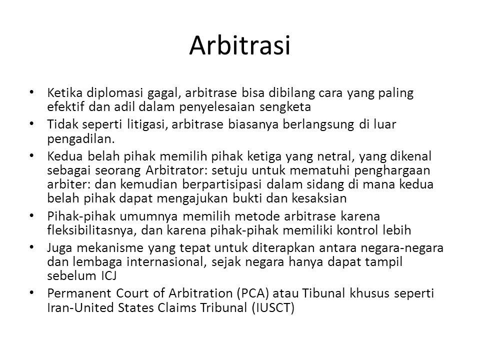 Arbitrasi Ketika diplomasi gagal, arbitrase bisa dibilang cara yang paling efektif dan adil dalam penyelesaian sengketa.