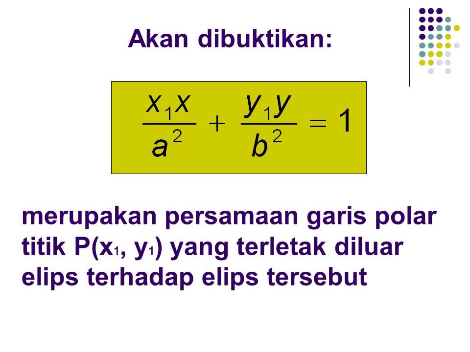 Akan dibuktikan: merupakan persamaan garis polar titik P(x1, y1) yang terletak diluar elips terhadap elips tersebut.