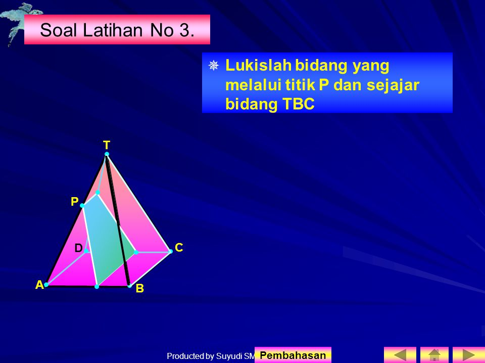Soal Latihan No 3. Lukislah bidang yang melalui titik P dan sejajar bidang TBC. T. P. D. C. A.