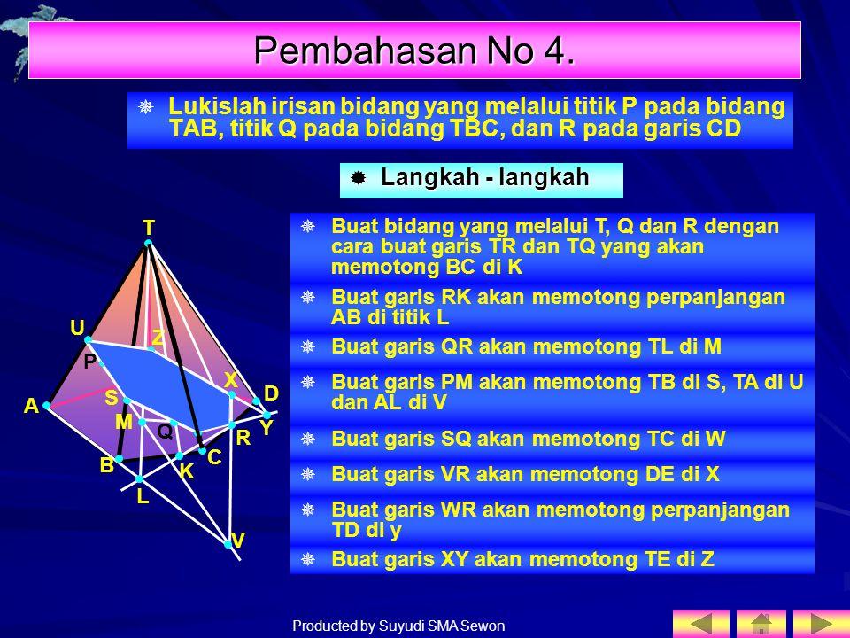 Pembahasan No 4. Lukislah irisan bidang yang melalui titik P pada bidang TAB, titik Q pada bidang TBC, dan R pada garis CD.