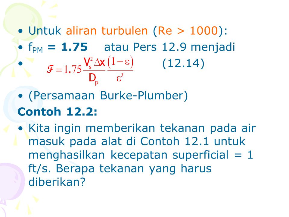Untuk aliran turbulen (Re > 1000):
