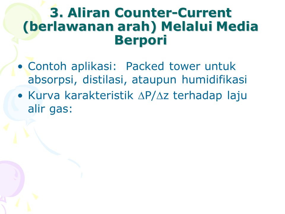 3. Aliran Counter-Current (berlawanan arah) Melalui Media Berpori