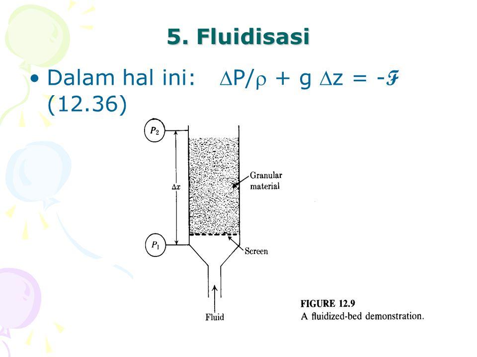 5. Fluidisasi Dalam hal ini: P/ + g z = -F (12.36)