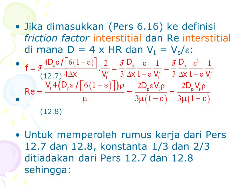 Jika dimasukkan (Pers 6.16) ke definisi friction factor interstitial dan Re interstitial di mana D = 4 x HR dan VI = Vs/: