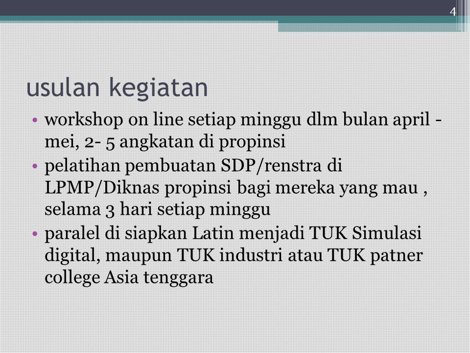 4 usulan kegiatan. workshop on line setiap minggu dlm bulan april - mei, 2- 5 angkatan di propinsi.