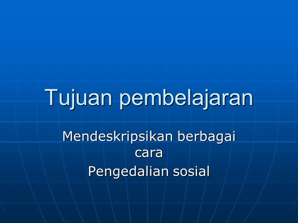 Mendeskripsikan berbagai cara Pengedalian sosial