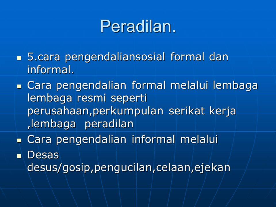 Peradilan. 5.cara pengendaliansosial formal dan informal.