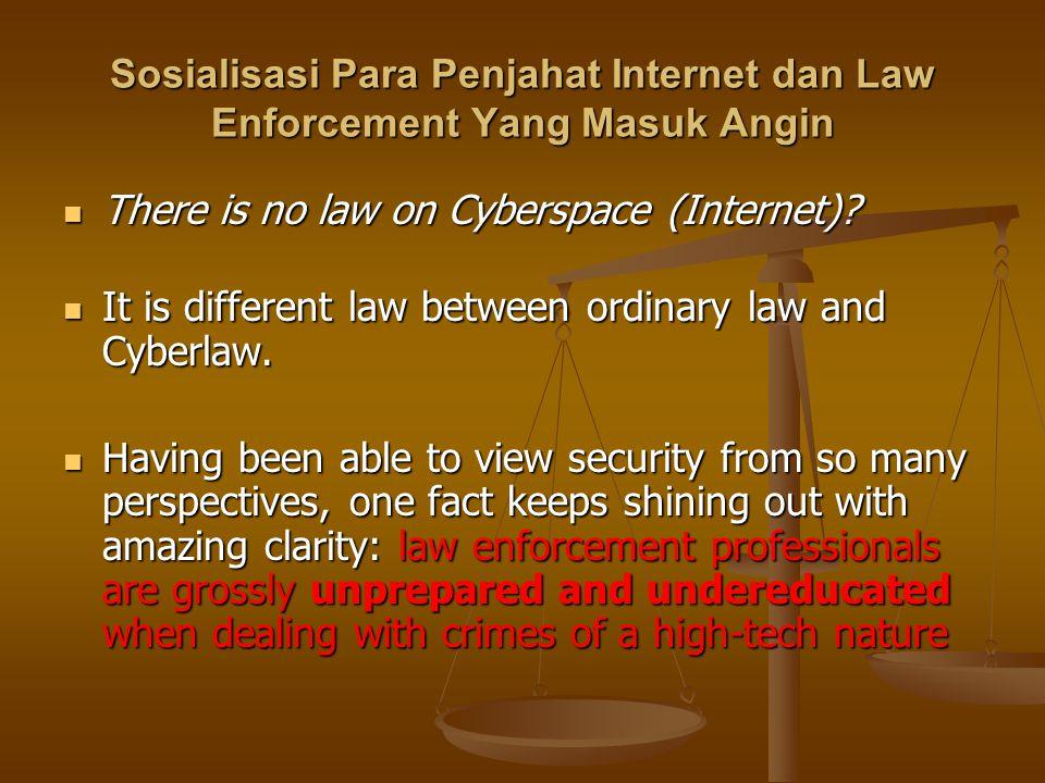 Sosialisasi Para Penjahat Internet dan Law Enforcement Yang Masuk Angin
