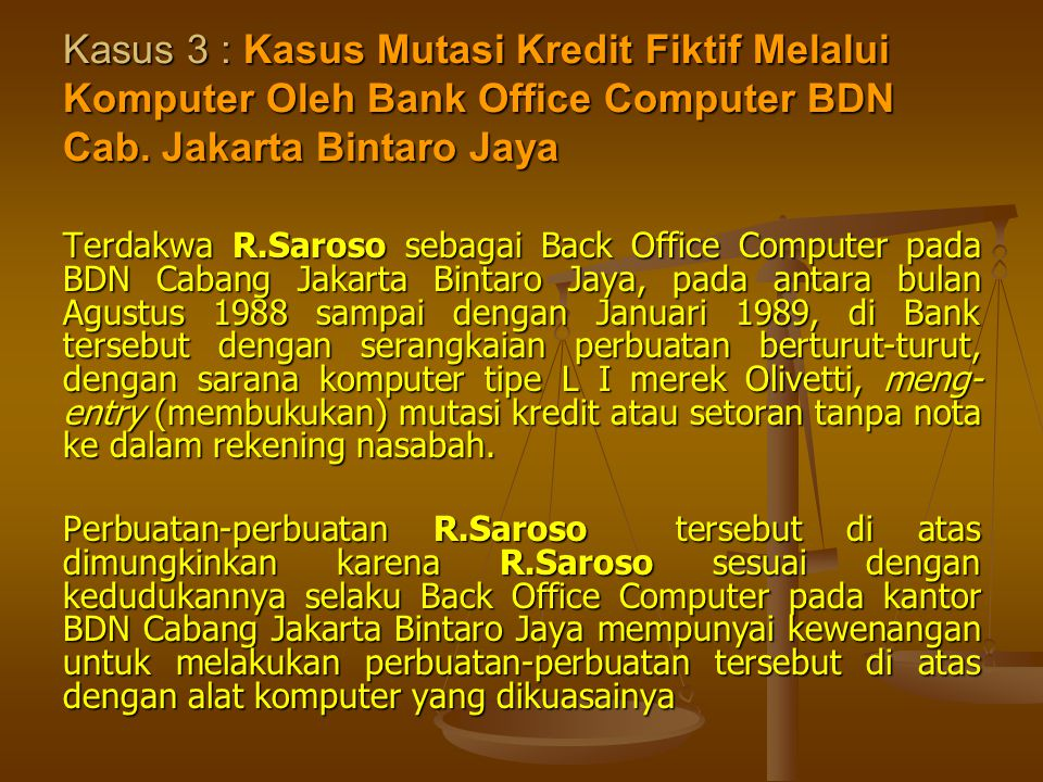 Kasus 3 : Kasus Mutasi Kredit Fiktif Melalui Komputer Oleh Bank Office Computer BDN Cab. Jakarta Bintaro Jaya
