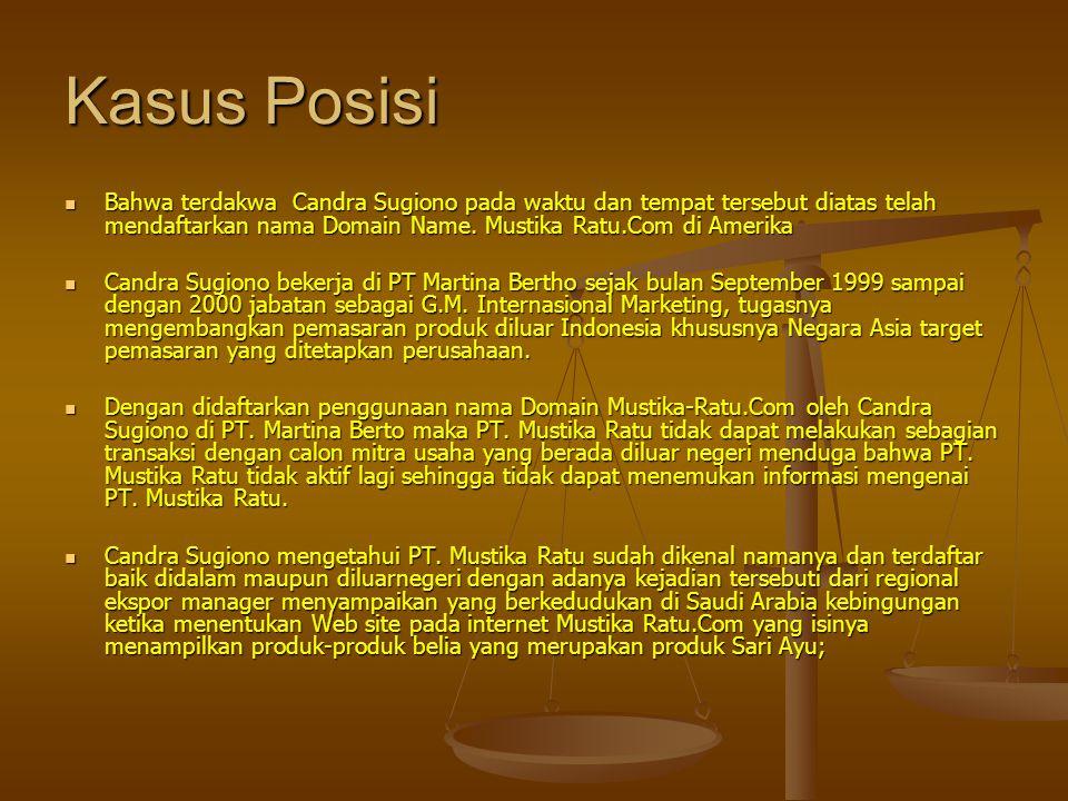Kasus Posisi Bahwa terdakwa Candra Sugiono pada waktu dan tempat tersebut diatas telah mendaftarkan nama Domain Name. Mustika Ratu.Com di Amerika.