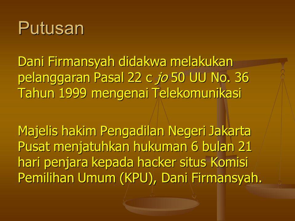 Putusan Dani Firmansyah didakwa melakukan pelanggaran Pasal 22 c jo 50 UU No. 36 Tahun 1999 mengenai Telekomunikasi.