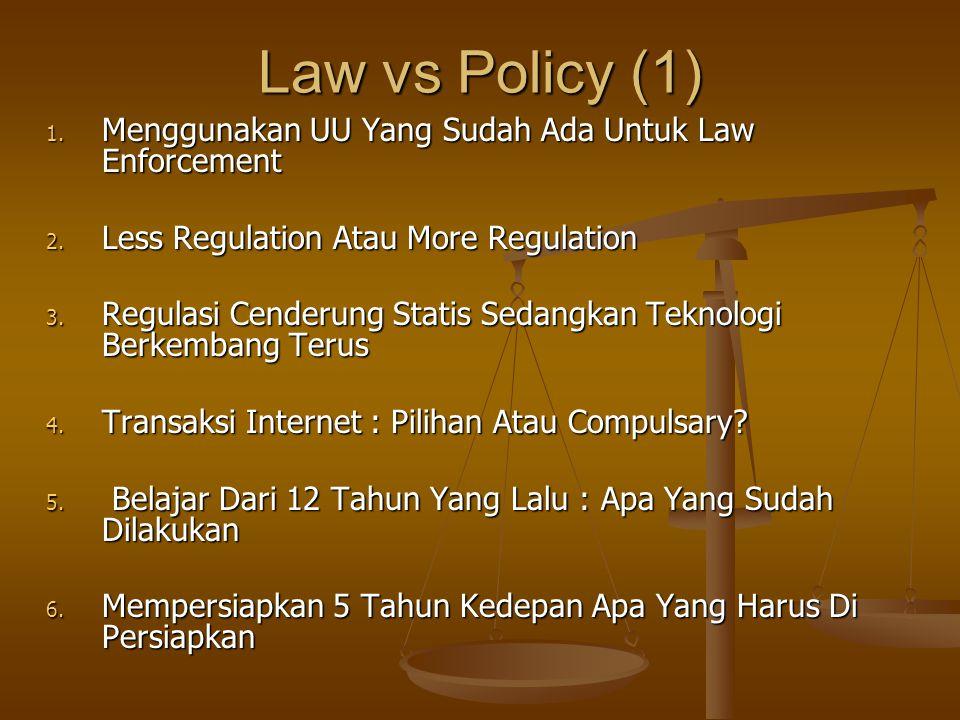 Law vs Policy (1) Menggunakan UU Yang Sudah Ada Untuk Law Enforcement