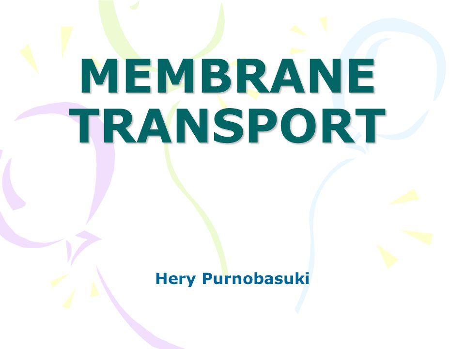 MEMBRANE TRANSPORT Hery Purnobasuki