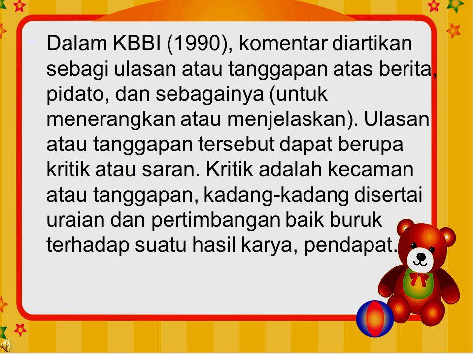 Dalam KBBI (1990), komentar diartikan sebagi ulasan atau tanggapan atas berita, pidato, dan sebagainya (untuk menerangkan atau menjelaskan).