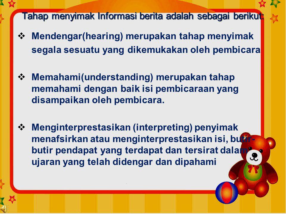 Tahap menyimak Informasi berita adalah sebagai berikut: