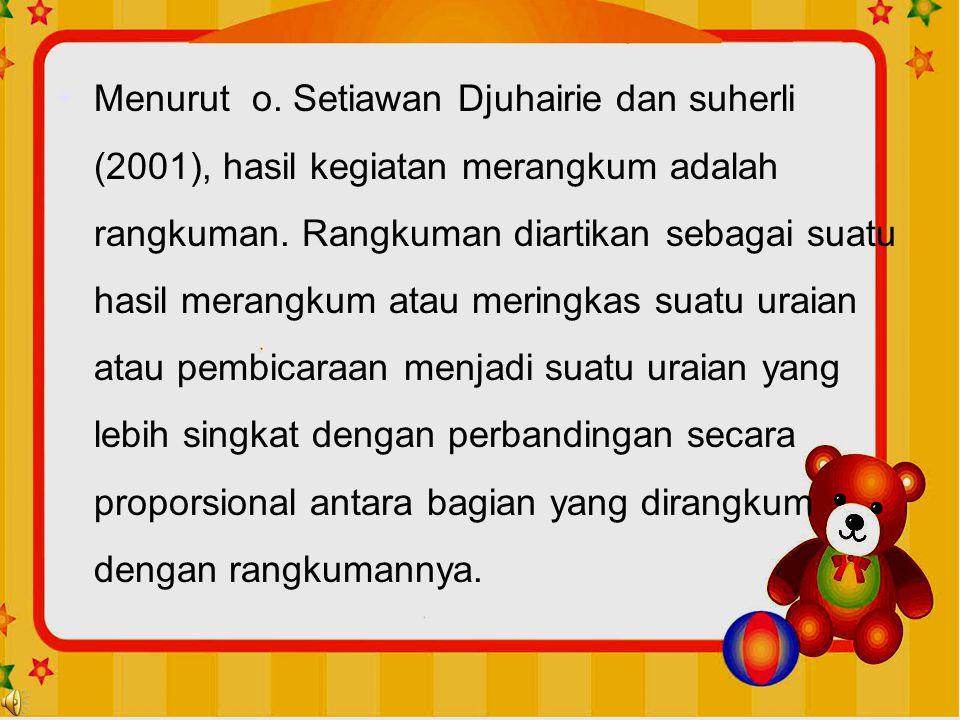 Menurut o. Setiawan Djuhairie dan suherli (2001), hasil kegiatan merangkum adalah rangkuman.